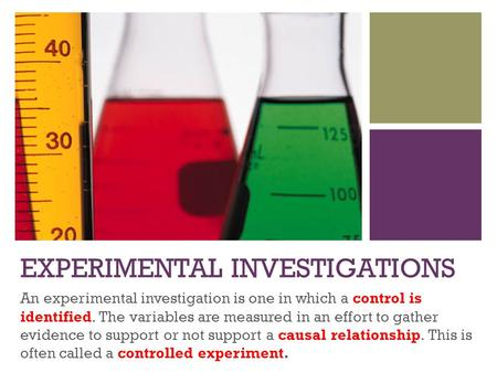 + EXPERIMENTAL INVESTIGATIONS An experimental investigation is one in which a control is identified. The variables are measured in an effort to gather.