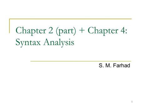 Chapter 2 (part) + Chapter 4: Syntax Analysis S. M. Farhad 1.