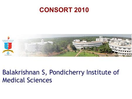CONSORT 2010 Balakrishnan S, Pondicherry Institute of Medical Sciences.