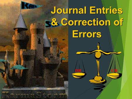 Journal Entries & Correction of Errors DRCR 1) OPENING JOURNAL ENTRIES.