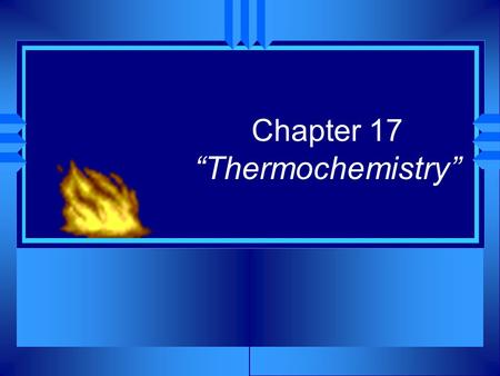 "Chapter 17 ""Thermochemistry"". 2 Section 17.1 The Flow of Energy – Heat and Work u OBJECTIVES: Explain how energy, heat, and work are related."