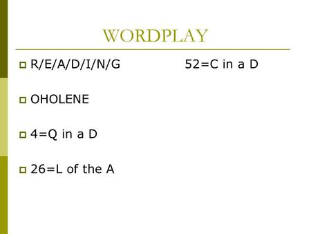 WORDPLAY  R/E/A/D/I/N/G 52=C in a D  OHOLENE  4=Q in a D  26=L of the A.