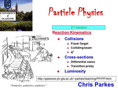 Particle Physics Particle Physics Chris Parkes April/May 2003  Hydrogen atom Quantum numbers Electron intrinsic spin  Other atoms More electrons! Pauli.
