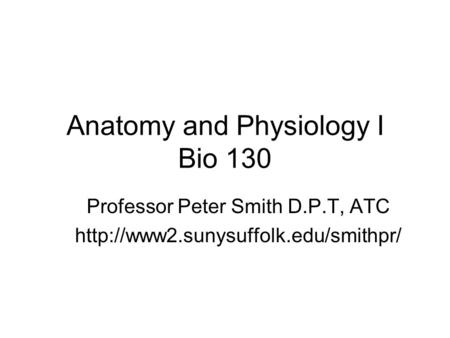 Anatomy and Physiology I Bio 130 Professor Peter Smith D.P.T, ATC