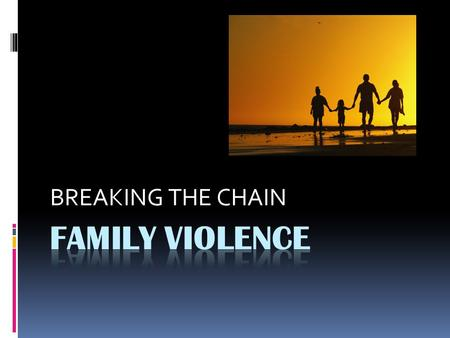 BREAKING THE CHAIN. FAMILY VIOLENCE MOTHERFATHER SISTERBROTHER CHILD.
