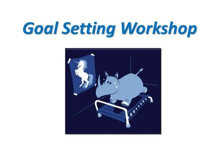 "Goal Setting Workshop. Goal Setting ""When you're stuck in a dark place and you suddenly see a light, you immediately begin to follow it. That's why setting."