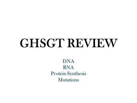 GHSGT REVIEW DNA RNA Protein Synthesis Mutations.