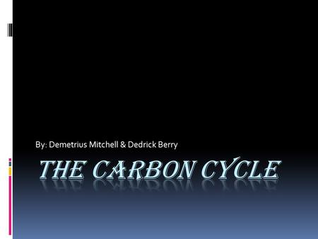 By: Demetrius Mitchell & Dedrick Berry. Atmosphere to plants Carbon is attached oxygen in a gas called carbon dioxide (CO2). Through photosynthesis carbon.