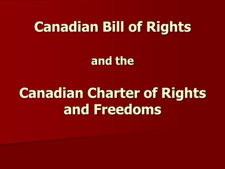 Canadian Bill of Rights and the Canadian Charter of Rights and Freedoms.