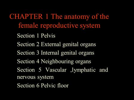 CHAPTER 1 The anatomy of the female reproductive system Section 1 Pelvis Section 2 External genital organs Section 3 Internal genital organs Section 4.