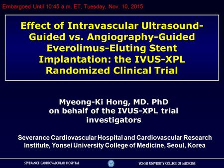 Effect of Intravascular Ultrasound- Guided vs. Angiography-Guided Everolimus-Eluting Stent Implantation: the IVUS-XPL Randomized Clinical Trial Myeong-Ki.