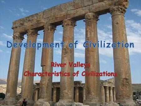 The Rise of Civilizations One of the most important effects of the Neolithic revolution About 5,000 years ago the first civilizations began to develop.