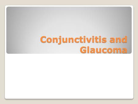 Conjunctivitis and Glaucoma. Conjunctivitis Conjunctiva- lines the eyelids and the sclera Conjunctivitis- inflammation of the conjunctiva caused by bacteria.
