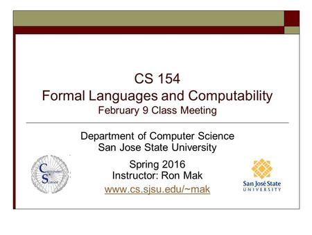 CS 154 Formal Languages and Computability February 9 Class Meeting Department of Computer Science San Jose State University Spring 2016 Instructor: Ron.