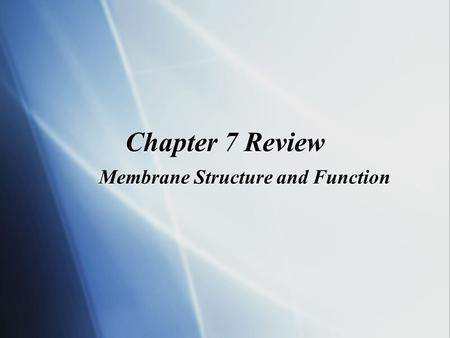 Chapter 7 Review Membrane Structure and Function.