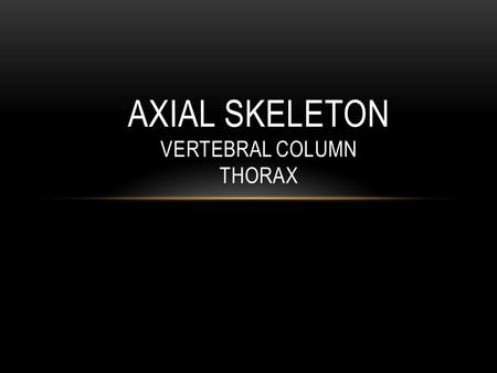 AXIAL SKELETON VERTEBRAL COLUMN THORAX. VERTEBRAL PARTS body spinous process vertebral foramen transverse process costal facet (thoracic only) Inferior.