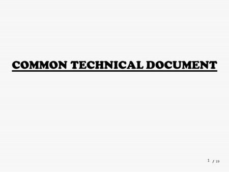 1 COMMON TECHNICAL DOCUMENT / 19. 2 ORIGIN OF CTD… ICH EWG CTD WAS OFFICIALLY SIGNED OFF IN NOVEMBER 2000, AT 5 TH ICH CONFERENCE; SAN DIEGO,CALIFORNIA.