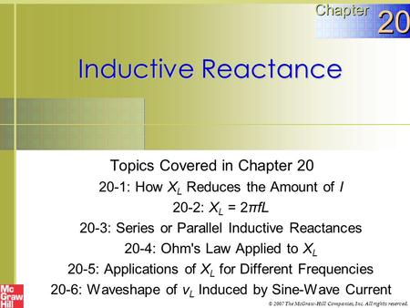 Inductive Reactance Topics Covered in Chapter 20 20-1: How X L Reduces the Amount of I 20-2: X L = 2πfL 20-3: Series or Parallel Inductive Reactances 20-4: