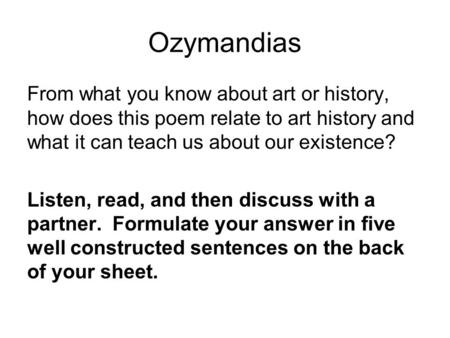 Ozymandias From what you know about art or history, how does this poem relate to art history and what it can teach us about our existence? Listen, read,