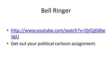 Bell Ringer  VgU  VgU Get out your political cartoon assignment.