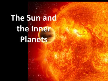 The Sun and the Inner Planets. THE SUN -The Sun is the Largest object in our solar system. -The Greeks called it Helios, the Romans called it Sol. The.
