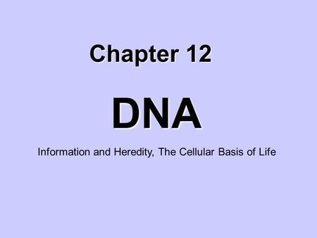 DNA Chapter 12 Information and Heredity, The Cellular Basis of Life.