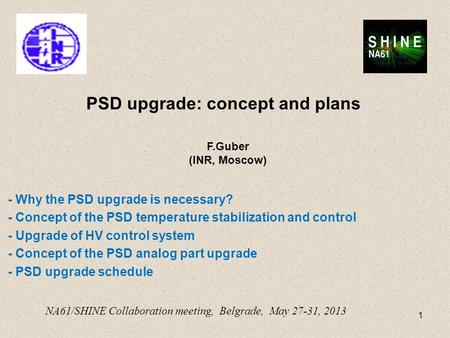 PSD upgrade: concept and plans - Why the PSD upgrade is necessary? - Concept of the PSD temperature stabilization and control - Upgrade of HV control system.