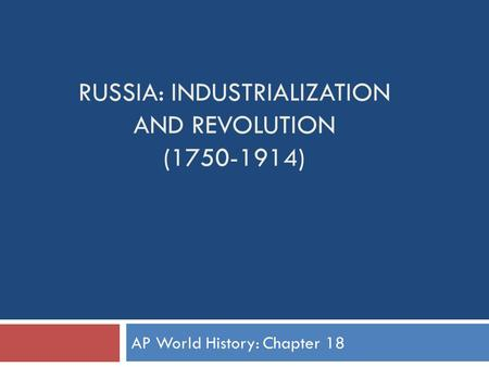 Russia: Industrialization and Revolution ( )