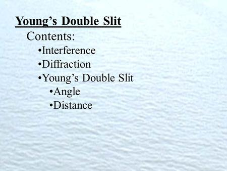 Young's Double Slit Contents: Interference Diffraction Young's Double Slit Angle Distance.