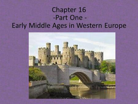 Chapter 16 -Part One - Early Middle Ages in Western Europe.
