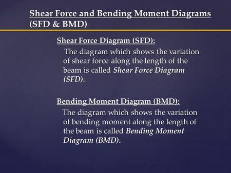 Shear Force Diagram (SFD): The diagram which shows the variation of shear force along the length of the beam is called Shear Force Diagram (SFD). The diagram.