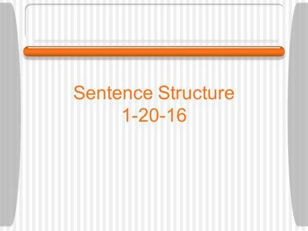 Sentence Structure 1-20-16 Terms we ' ll need Subject (The person, place, thing or idea that is doing or being something) Verb (describes an action;