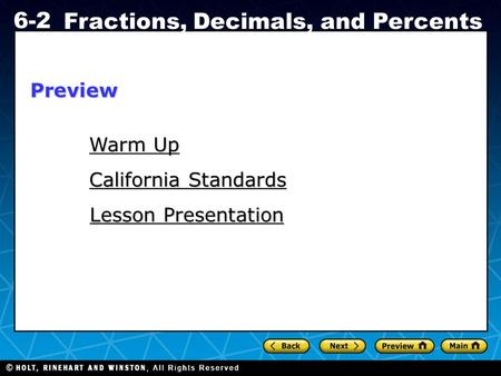 Holt CA Course 1 6-2 Fractions, Decimals, and Percents Warm Up Warm Up California Standards California Standards Lesson Presentation Lesson PresentationPreview.
