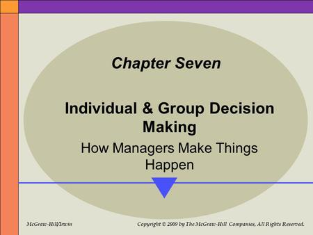 McGraw-Hill/Irwin Copyright © 2009 by The McGraw-Hill Companies, All Rights Reserved. Chapter Seven Individual & Group Decision Making How Managers Make.