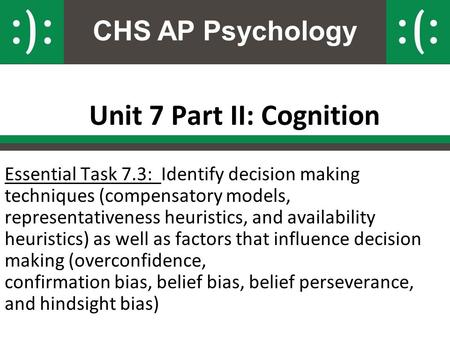 CHS AP Psychology Unit 7 Part II: Cognition Essential Task 7.3: Identify decision making techniques (compensatory models, representativeness heuristics,