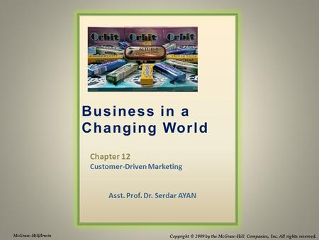 Business in a Changing World McGraw-Hill/Irwin Copyright © 2009 by the McGraw-Hill Companies, Inc. All rights reserved. Chapter 12 Customer-Driven Marketing.