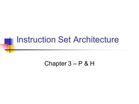 Instruction Set Architecture Chapter 3 – P & H. Introduction Instruction set architecture interface between programmer and CPU Good ISA makes program.