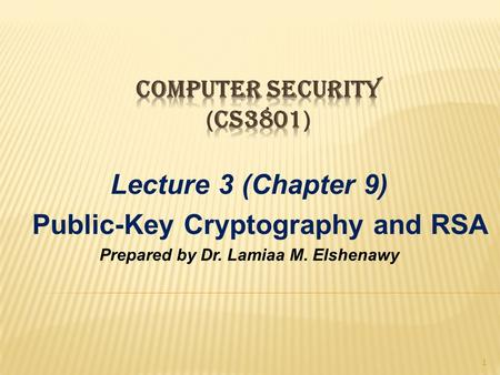 Lecture 3 (Chapter 9) Public-Key Cryptography and RSA Prepared by Dr. Lamiaa M. Elshenawy 1.