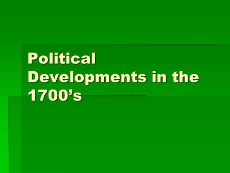 Political Developments in the 1700's. Military Conflicts  Philosophes condemned war but rivalries led to numerous conflicts in the 18 th century  War.