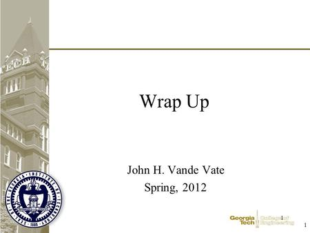1 1 Wrap Up John H. Vande Vate Spring, 2012. 2 2 Review of Topics Variability Basics –The big idea Forecasting –The 5 Laws of Forecasting –Actual/Forecast.