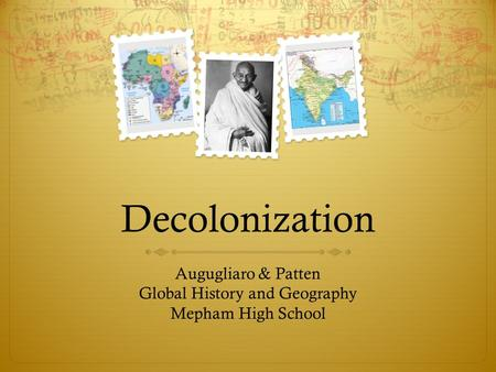 Decolonization Augugliaro & Patten Global History and Geography Mepham High School.