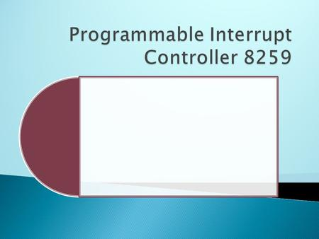  The Programmable Interrupt Controller (PlC) functions as an overall manager in an Interrupt-Driven system. It accepts requests from the peripheral equipment,