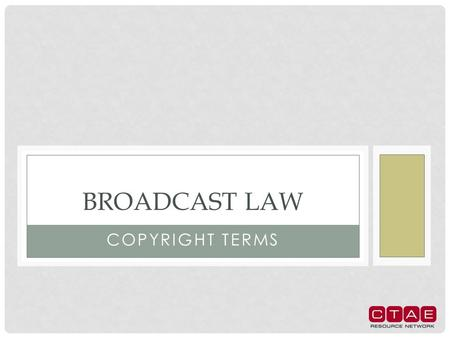 COPYRIGHT TERMS BROADCAST LAW. AUTHOR/ARTIST The creator of a work.