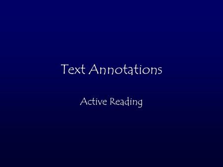 Text Annotations Active Reading. Strategy One Questioning: ask yourself questions about the characters and situations in the book Use this symbol when.