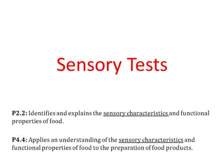 Sensory Tests P2.2: Identifies and explains the sensory characteristics and functional properties of food. P4.4: Applies an understanding of the sensory.