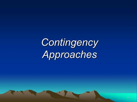 1 Contingency Approaches. 2 Ex. 3.1 Comparing the Universalistic and Contingency Approaches to Leadership Universalistic Approach Contingency Approach.