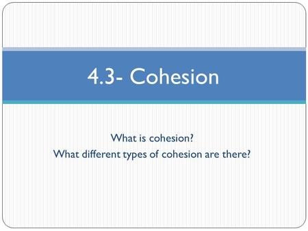 What is cohesion? What different types of cohesion are there? 4.3- Cohesion.