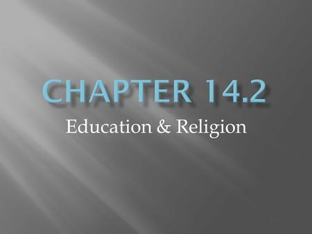Education & Religion.  anything that is considered to be part of the supernatural world & that inspires awe, respect & reverence.