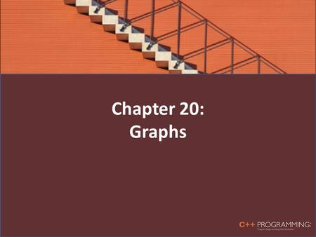 Chapter 20: Graphs. Objectives In this chapter, you will: – Learn about graphs – Become familiar with the basic terminology of graph theory – Discover.