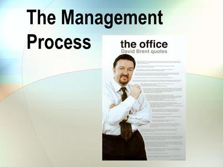 The Management Process. Management Management : The process of planning, organizing, leading, and controlling the use of resources to accomplish performance.